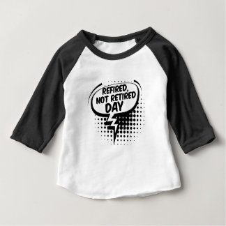 First March - Refired, Not Retired Day Baby T-Shirt