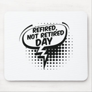 First March - Refired, Not Retired Day Mouse Pad