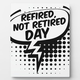 First March - Refired, Not Retired Day Plaque