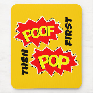 First POOF then POP Mouse Pad