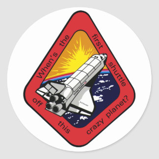 First shuttle off crazy planet? classic round sticker