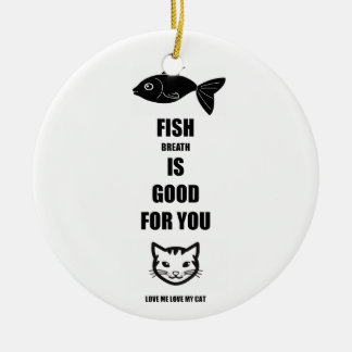 Fish Breath Is Good For You Ceramic Ornament