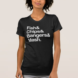 Fish & Chips & Bangers & Mash. T-Shirt