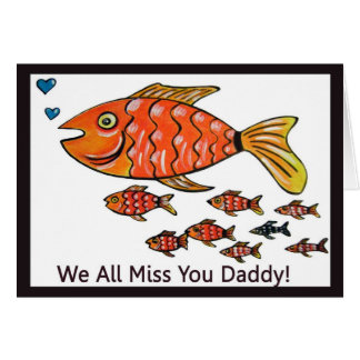 Fish Greeting Card We all miss you daddy!