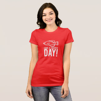 Fish Have A Crappie Day! T-Shirt Color Red