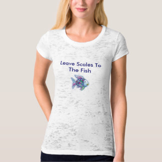 fish, Leave Scales To The Fish T-Shirt