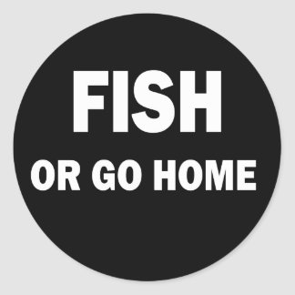 FISH OR GO HOME CLASSIC ROUND STICKER