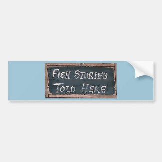 Fish Stories Told Here Bumper Sticker