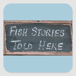 Fish Stories Told Here Square Sticker