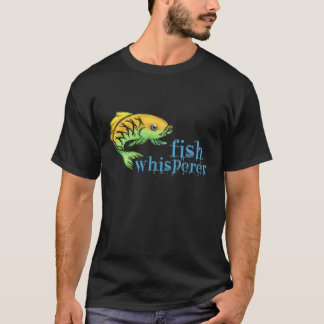Fish Whisperer T-Shirt