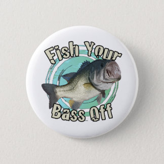 Fish your bass off 6 cm round badge