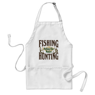 Fishing Hunting Nothing Else Matters Adult Apron