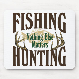 Fishing Hunting Nothing Else Matters Mouse Pad