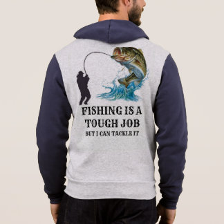 FISHING IS A TOUGH JOB BUT I CAN TACKLE IT HOODIE