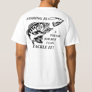 FISHING IS A TOUGH JOB BUT I CAN TACKLE IT T-Shirt