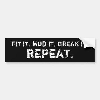 FIT IT, MUD IT, BREAK IT, REPEAT. (black) Bumper Sticker