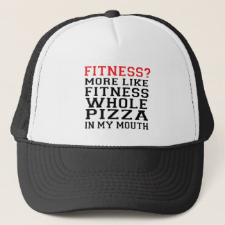 FITNESS? MORE LIKE PIZZA IN MY MOUTH TRUCKER HAT