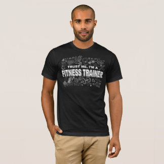 Fitness Trainer : Trust Me Im A Fitness Trainer T-Shirt