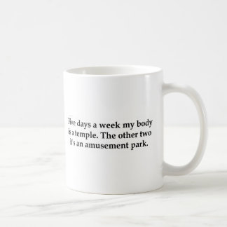 Five days a week my body is a temple........... coffee mugs