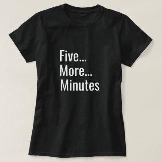 Five More Minutes T-Shirt