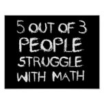Five out of Four People Struggle With Math Poster