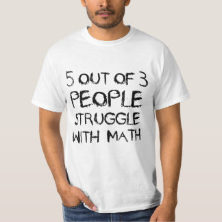 Five out of Four People Struggle With Math T Shirts