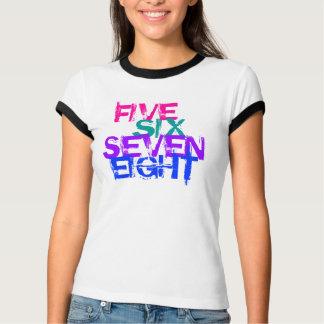FIVE, SIX, SEVEN, EIGHT - DANCE T-Shirt