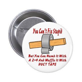 Fix Stupid With 2x4 & Duct Tape Buttons