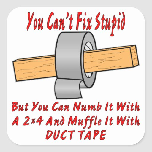 Fix Stupid With 2x4 & Duct Tape Stickers