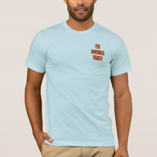 FixAmericaFirst! T-Shirt