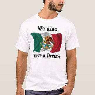 Flag of Mexico, Coat of Arms, We also Have a Dream T-Shirt