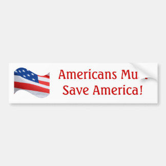 Flag wave, Americans must save America! Bumper Sticker