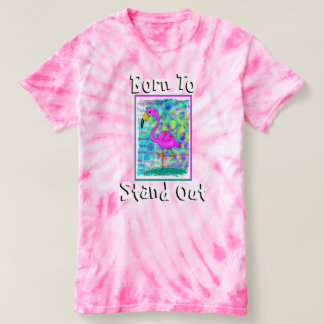Flamingo Born To Stand Out Tye Dyed Shirt