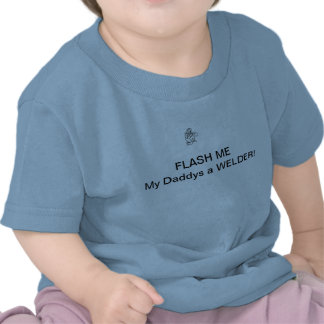 Flash me My Daddys a WELDER Tee Shirt
