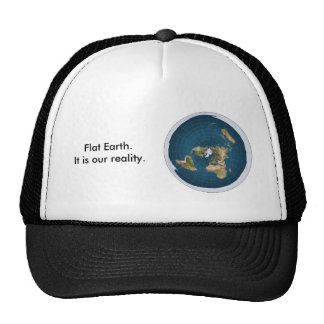 Flat Earth Hat. It is our reality. Cap