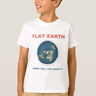 Flat Earth - Lemme Tell You About It T-Shirt