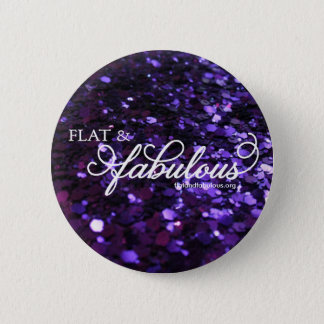 Flat & Fabulous button! 6 Cm Round Badge