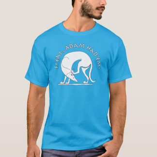 Fleas...Adam Had'em! T-Shirt