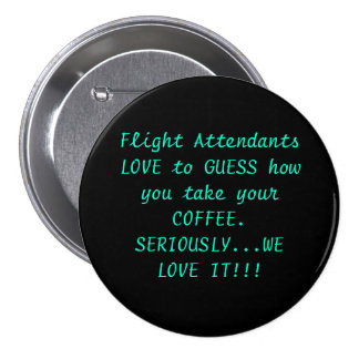 Flight Attendants LOVE to GUESS how you take yo... 7.5 Cm Round Badge