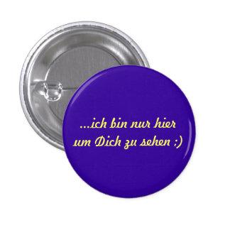 Flirt Button ...hier um dich zu sehen 1 Inch Round Button