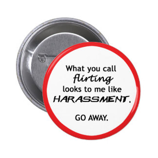 Flirting looks like Harrassment 6 Cm Round Badge