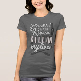 Floatin On The River Killin My Liver Ladies Grey T-Shirt