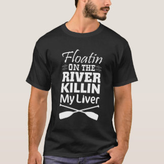 Floating on the River Killing My Liver T-shirt