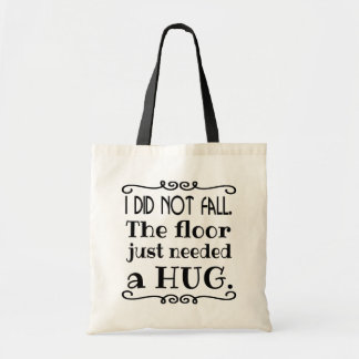 Floor Hug Funny Quote Tote Bag