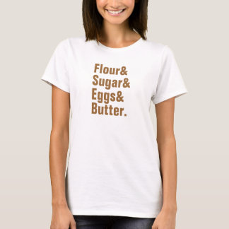 Flour& Sugar& Eggs& Butter. T-Shirt