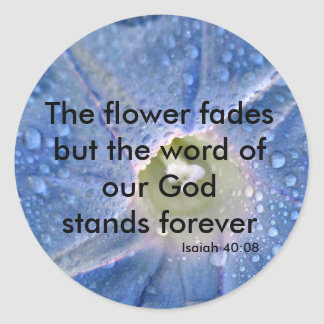 Flower fades the word of our God stands forever Round Sticker