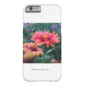 Flowers are life's joy..... barely there iPhone 6 case
