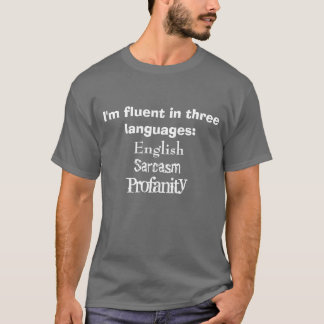 Fluent in 3 Languages: English, Sarcasm, Profanity T-Shirt