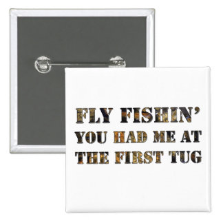 Fly fishin You had me at the first tug Pin