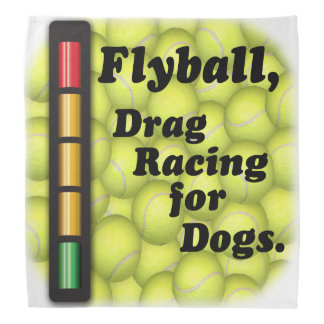 Flyball is Drag Racing for Dogs! Bandanas